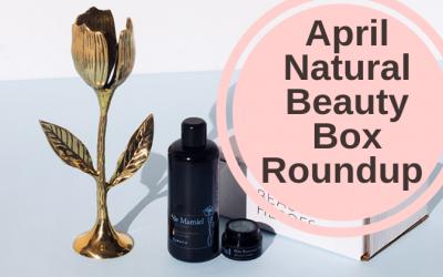 April Natural Beauty Box Roundup